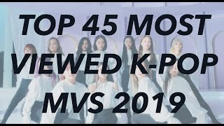 TOP 45 MOST VIEWED K-POP MVS 2019 (FEBRUARY WEEK 4)