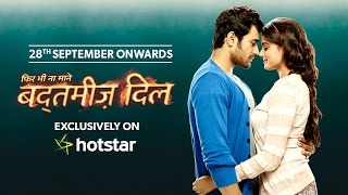 Badtameez Dil - Restarting exclusively on hotstar from 28th September