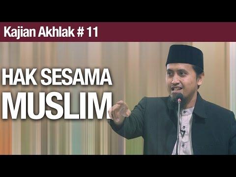 Kajian Akhlak #11: Hak Sesama Muslim - Ustadz Abdullah Zaen, MA
