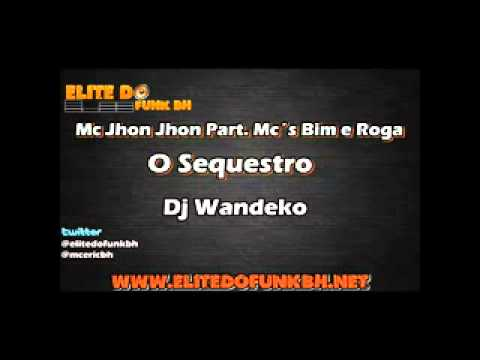 Mc Jhon Jhon Part Mc´s Bim e Roga O Sequestro Dj Wandeko Elite Do Funk BH