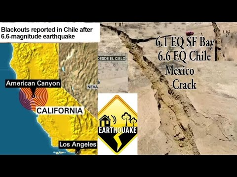 6.1 EarthQuake San Francisco 6.6 EQ Chile & Giant Mexico Crack