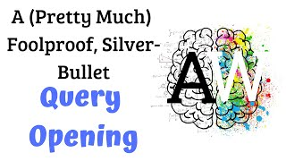 A Pretty Much Fool-Proof Silver Bullet Query Opening