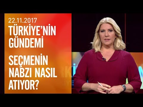 Seçmenin nabzı nasıl atıyor? - Türkiye'nin Gündemi 22 .11.2017 Çarşamba