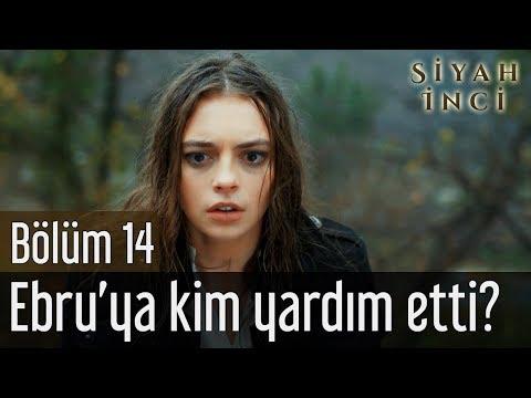 Siyah İnci 14. Bölüm - Ebru'ya Kim Yardım Etti?
