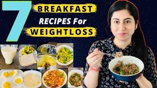 7 Breakfast Recipe Options For WeightLoss || High Protein & Fiber