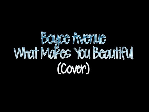 Boyce Avenue What Makes You Beautiful with lyrics