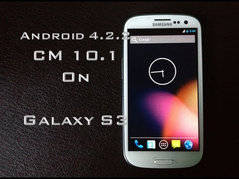 Android 4.2.2 (CM 10.1)  For Samsung Galaxy S3 - Smooth and Fast