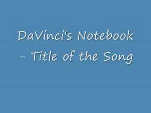 Da Vincis Notebook - Title Of The Song