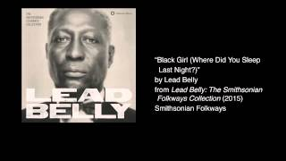 Lead Belly 34 Black Girl Where Did You Sleep Last Night 34