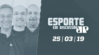 Esporte em Discussão - 25/03/19