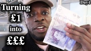 Turning £1 into £££ in London | Day 4