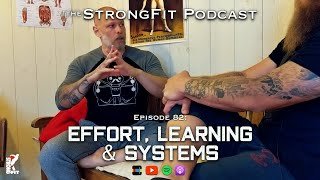 Effort, Learning & Systems - The StrongFit Podcast Episode 082