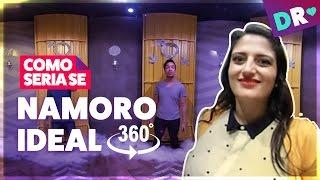NAMORO IDEAL | VIDEO 360 | DRelacionamentos