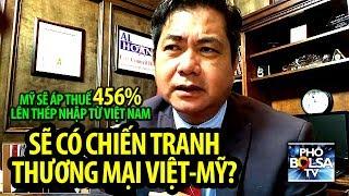 Mỹ áp thuế 456% lên thép nhập khẩu từ VN. Sẽ có chiến tranh thương mại Mỹ-Việt?
