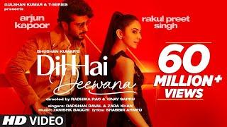 Dil Hai Deewana ( Video) Arjun K, Rakul   Darshan, Zara   Tanishk, Shabbir   Radhika, Vinay
