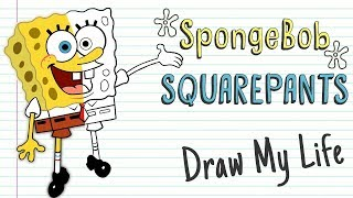 SPONGEBOB SQUAREPANTS 🍍 | Draw My Life