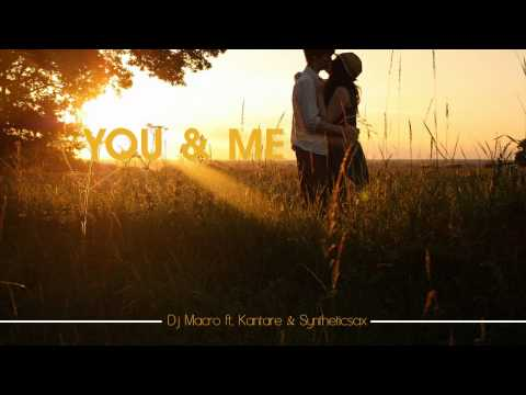 DJ Macro ft. Kantare & Syntheticsax - You & Me