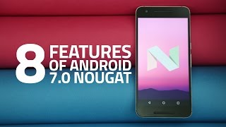8 Android 7.0 Nougat Features You Should Know About