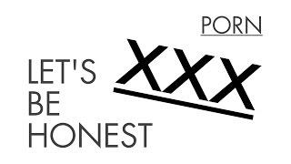 XXX - Let's Be Honest