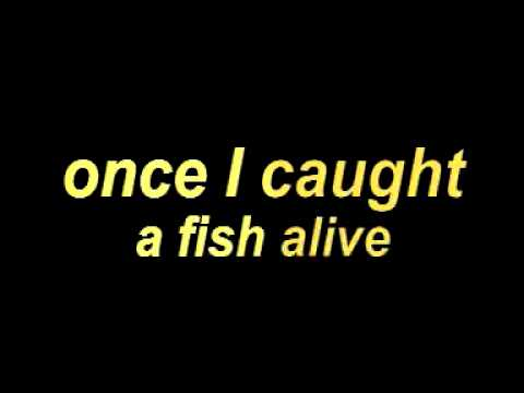 Once i caught a fish alive for Once i caught a fish alive