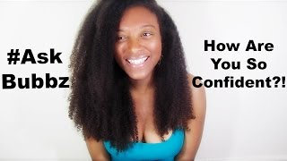 #AskBubbz | How Are You So Confident?!