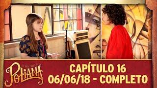 As Aventuras de Poliana   Capítulo 16 - 06/06/18, completo