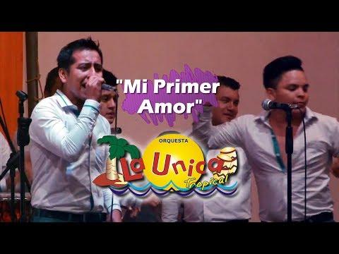 MI PRIMER AMOR - LA UNICA TROPICAL (VIDEO 2017)
