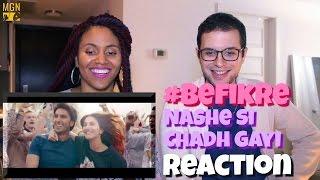 Nashe Si Chadh Gayi - Song   #Befikre Reaction