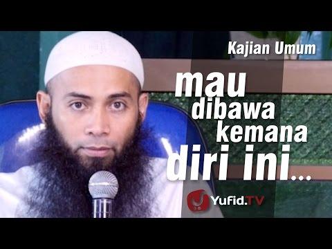 Kajian Umum : Mau Dibawa Kemana Diri Ini... - Ustadz Dr. Syafiq Reza Basalamah, M.A.