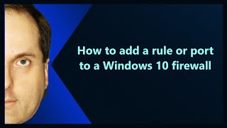 How to add a rule or port to a Windows 10 firewall