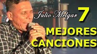 Las 7 mejores canciones de JULIO MELGAR!