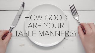 How Good Are Your Table Manners?