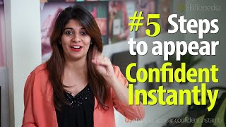 5 steps to appear confident instantly?