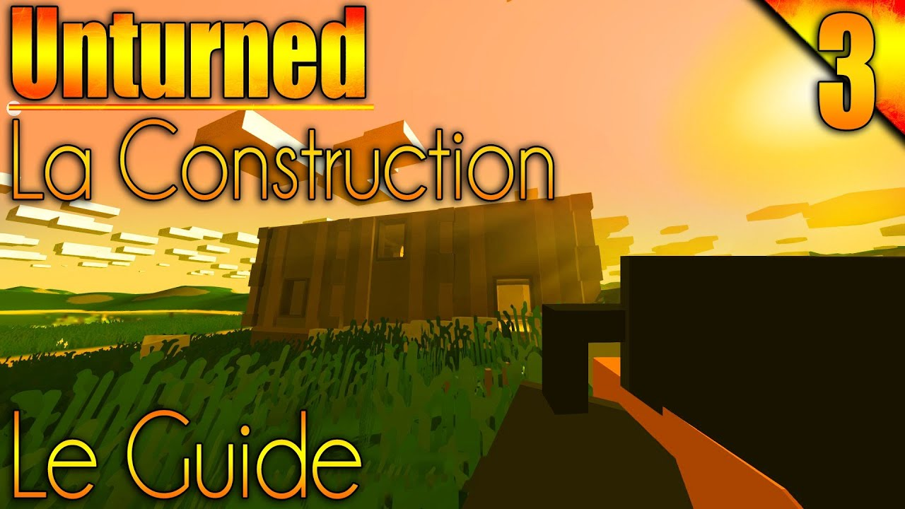 Unturned le guide 03 comment construire une maison youtube - Construire une maison ...