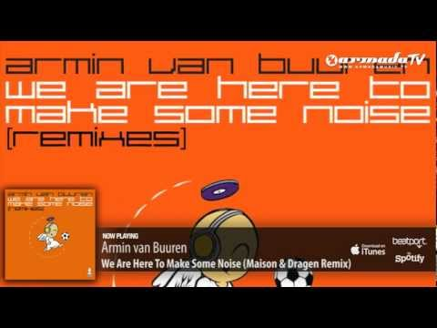 Armin van Buuren – We Are Here To Make Some Noise (Maison & Dragen Remix)