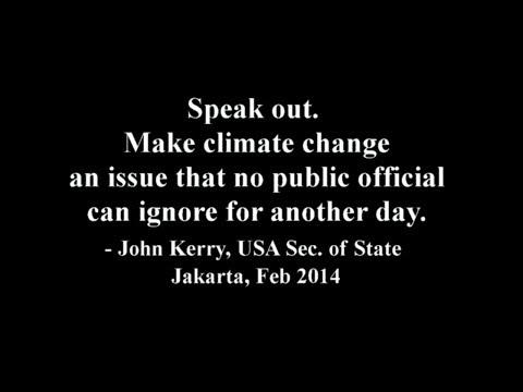 Speak out on climate change! ~ urges Secretary of State John Kerry ~ Jakarta Feb 2014
