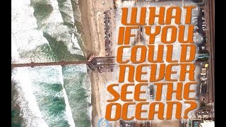 What if You Could Never See the Ocean?
