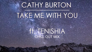 Cathy Burton ft. Tenishia - Take Me With You (Chill Out Mix)