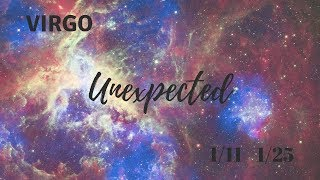 VIRGO: The Unexpected 1/11 - 1/25