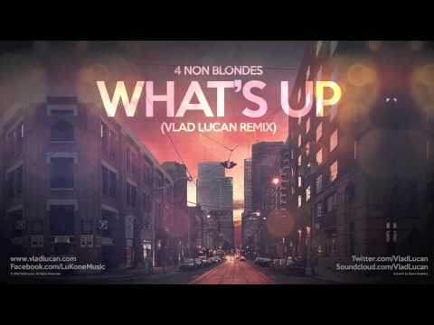 4 Non Blondes - What's Up (Vlad Lucan Remix - Radio Cut)