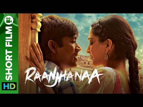 Raanjhanaa Short Film – A Small Town Romance | Dhanush, Sonam Kapoor & Abhay Deol