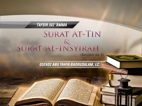 Tafsir Surat At-Tin Dan Surat Al-Insyirah (Bagian Ke-1) - (Ustadz Abu Yahya Badrusalam, Lc.)