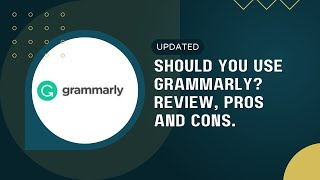 Grammarly Review 2019: Grammarly Pros and Cons and if You Should Use it