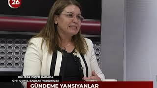 26. Gün | Gülizar Biçer Karaca CHP Genel Başkan Yrd
