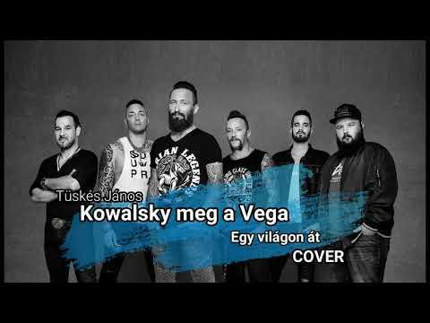 Kowalsky meg a Vega - Egy világon át (Tüskés János cover)