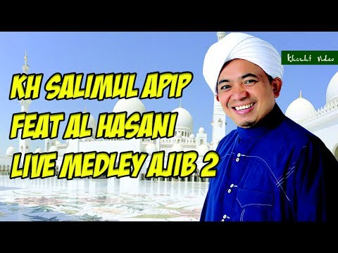 KH SALIMUL APIP FEAT AL HASANI LIVE MEDLEY AJIB 2