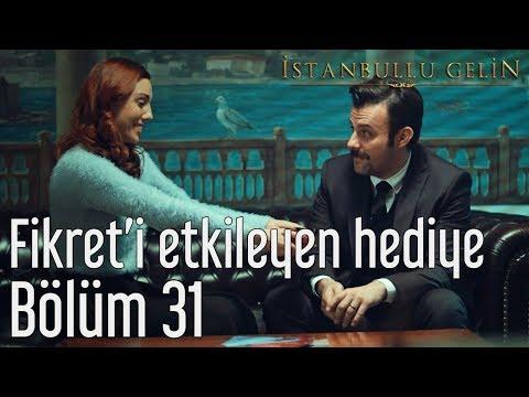 İstanbullu Gelin 31. Bölüm - Fikret'i Etkileyen Hediye