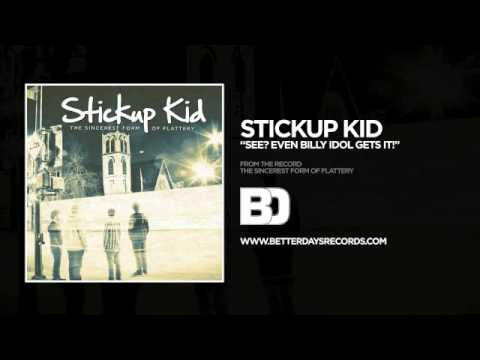 Stickup Kid - See Even Billy Idol Gets It