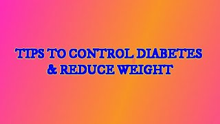 DIABETIC DIET PLAN / HOW TO CONTROL DIABETES AND REDUCE WEIGHT