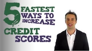 5 Fastest Ways To Increase Your Credit Scores